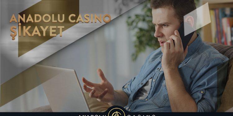 Anadolu Casino Şikayet