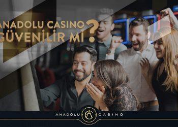 Anadolu Casino Güvenilir Mi?