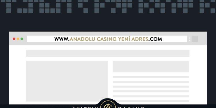 Anadolu Casino Yeni Adres